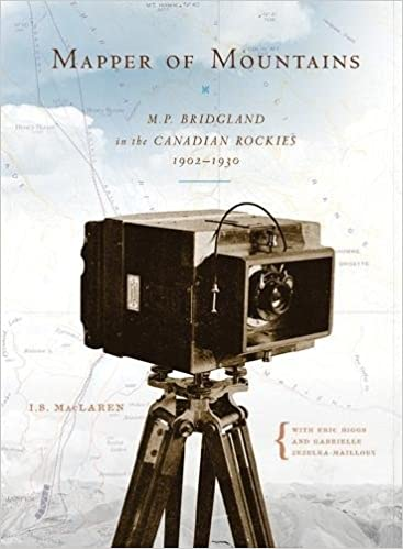 Mapper of Mountains: M.P. Bridgland in the Canadian Rockies ...