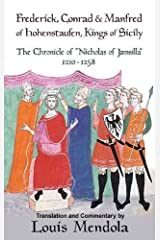 Frederick, Conrad and Manfred of Hohenstaufen, Kings of Sicily: The Chronicle of Nicholas of Jamsilla 1210-1258 Paperback