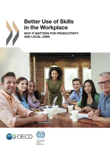 Better Use Of Skills In The Workplace  Why It Matters For Productivity And Local Jobs  Volume 2017