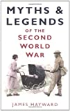 Myths and Legends of WWII, James Hayward, 0750938757