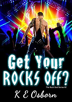 Get Your Rocks Off? (The Rock God Series #2) by [Osborn, K E]