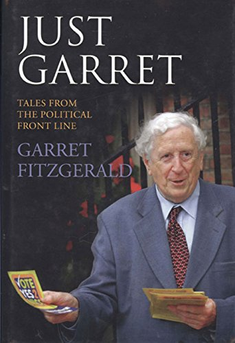 Just Garret : Tales from the Political Front Line Garret Fitzgerald