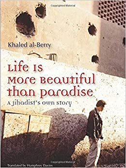 Life Is More Beautiful Than Paradise A Jihadist S Own
