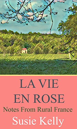 La Vie En Rose: Notes From Rural France cover