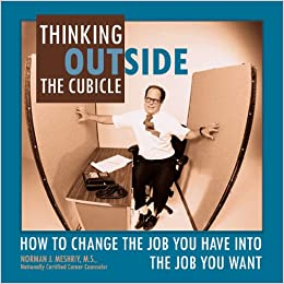 Thinking Outside the Cubicle: How to Change the Job You Have into the Job You Want