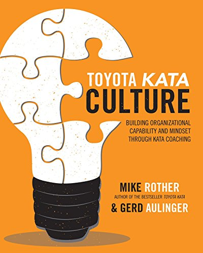 Toyota Kata Culture: Building Organizational Capability and Mindset through Kata Coaching (Business Books)