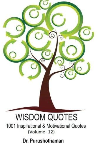 Wisdom Quotes (Volume 12): 1001 Motivational & Inspirational Quotes pdf