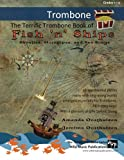 img - for The Terrific Trombone Book of Fish 'n' Ships: Shanties, Hornpipes, and Sea Songs. 38 fun sea-themed pieces arranged especially for Trombone players of grade 1-4 standard. All in easy keys. book / textbook / text book