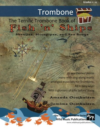 The Terrific Trombone Book of Fish 'n' Ships: Shanties, Hornpipes, and Sea Songs. 38 fun sea-themed pieces arranged especially for Trombone players of grade 1-4 standard. All in easy keys. pdf