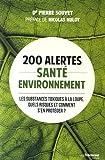 200 alertes santé environnement : Les substances toxiques à la loupe. Quels risques et comment s'en protéger ?
