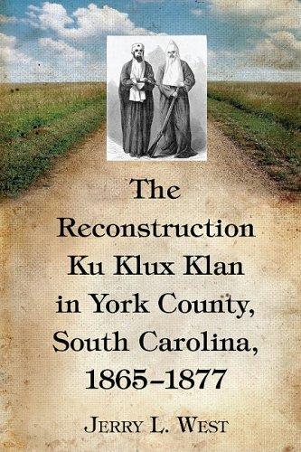 The Reconstruction Ku Klux Klan in York County, South Carolina, 1865-1877 (Ku Klux Klan In The Reconstruction Era)