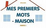 Mes premiers mots - maison Partie 1: Apprentissage précoce, Concepts de base (French Edition)