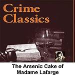 Crime Classics: The Seven-Layered Arsenic Cake of Madame Lafarge | Morton Fine,David Friedkin