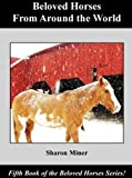 Beloved Horses From Around the World (Beloved Horses series Book 5)