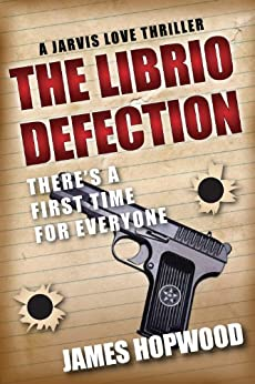 The Librio Defection (Jarvis Love Book 1) by [Hopwood, James]
