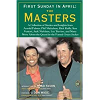 First Sunday in April: The Masters: A Collection of Stories and Insights from Arnold Palmer, Phil Mickelson, Rick Reilly, Ken Venturi, Jack Nicklaus, Lee Trevino, and Many More About the Quest for the Famed Green Jacket