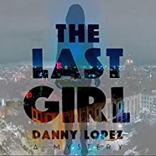 The Last Girl Audiobook by Danny Lopez Narrated by Don Amodio