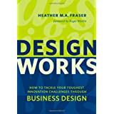 Design Works: How to Tackle Your Toughest Innovation Challenges through Business Design (Rotman-UTP Publishing) by Heather Fraser (2012-12-15)