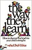 By Cynthia Ulrich Tobias - The Way They Learn: How to Discover and Teach to Your Child's Strengths (3.2.1998)