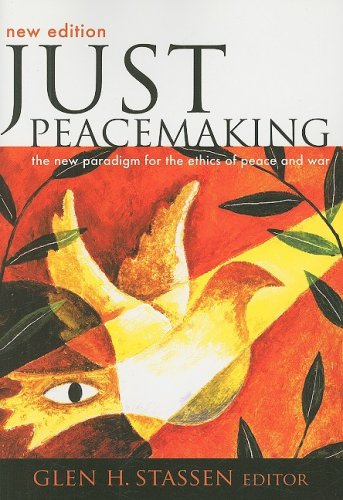 Just Peacemaking: The New Paradigm for the Ethics of Peace and War