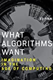 img - for What Algorithms Want: Imagination in the Age of Computing (MIT Press) book / textbook / text book