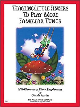 Teaching Little Fingers to Play More Familiar Tunes - Book Only: Teaching Little Fingers to Play More Mid-Elementary Level