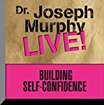 Building Self Confidence: Dr. Joseph Murphy Live!   Joseph Murphy