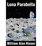 img - for Luna Parabella [Paperback] [2002] (Author) William Alan Rieser book / textbook / text book