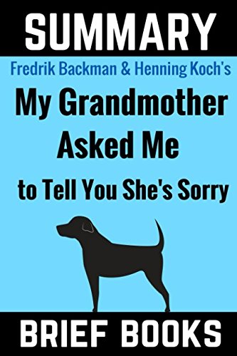Summary of Fredrik Backman and Henning Koch's My Grandmother Asked Me To Tell You She's Sorry