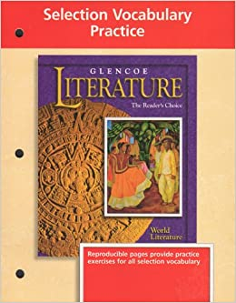 Glencoe Literature The Reader's Choice: World Literature - Selection Vocabulary Practice: Reproducible Pages Provide Practice Exercises for All Selection Vocabulary