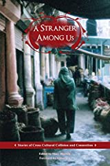 A Stranger Among Us: Stories of Cross Cultural Collision and Connection Paperback