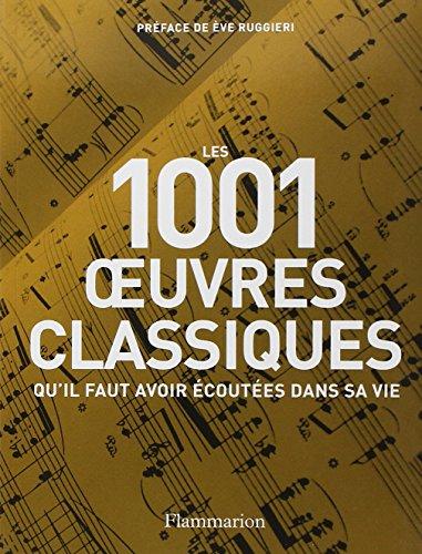 Les 1001 oeuvres classiques : Qu'il faut avoir écoutées dans sa vie