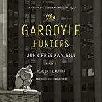 The Gargoyle Hunters: A Novel | John Freeman Gill