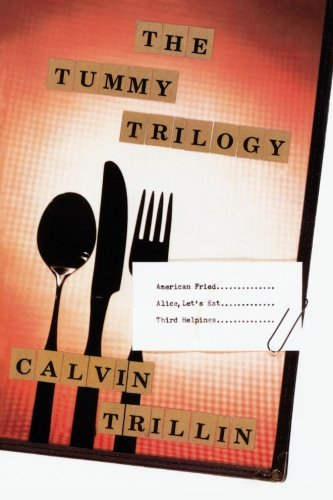 The Tummy Trilogy: American Fried; Alice, Let's Eat; Third Helpings by Calvin Trillin
