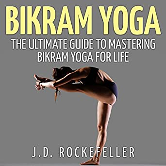 Amazon.com: Bikram Yoga: The Ultimate Guide to Mastering ...