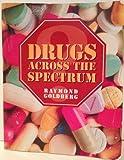 Drugs Across the Spectrum, Goldberg, Raymond, 0895823594