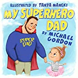 My Superhero Dad: (Children's book about a Cute Girl and her Superhero Dad, Picture Books, Preschool Books, Ages 3-5, Baby Books, Kids Book, Bedtime Story