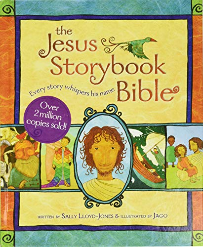 The Jesus Storybook Bible: Every Story Whispers His Name Hardcover – Illustrated, March 1, 2007