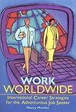 Work Worldwide: International Career Strategies For The Adventurous Job Seeker