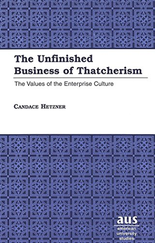The Unfinished Business of Thatcherism: The Values of the Enterprise Culture (American University Studies)