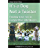It's a Dog Not a Toaster - Finding Your Fun In Competitive Obedience
