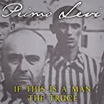 If This Is a Man / The Truce | Primo Levi,Stuart Woolf (translator)