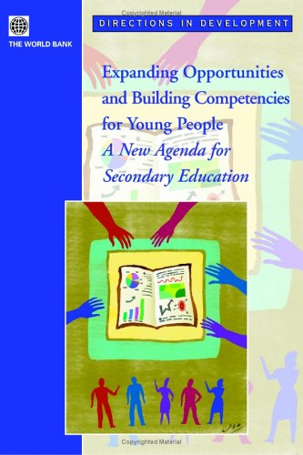 Expanding Opportunities and Building Competencies for Young People: A New Agenda for Secondary Education (Directions in Development)
