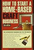 How to Start a Home-Based Craft Business, Kenn Oberrecht, 0762700661