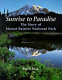img - for Sunrise to Paradise: The Story of Mount Rainier National Park book / textbook / text book
