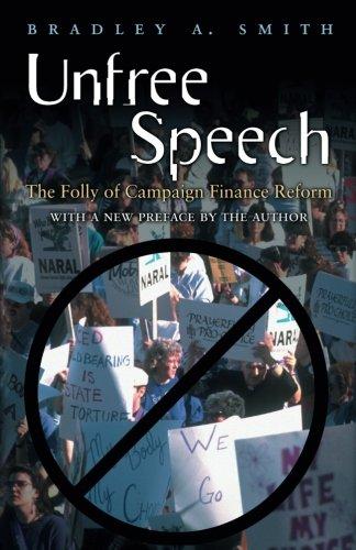 Unfree Speech: The Folly of Campaign Finance Reform