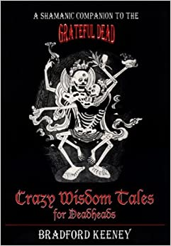 Book Crazy Wisdom Tales for Dead Heads: A Shamanic Companion to the Grateful Dead