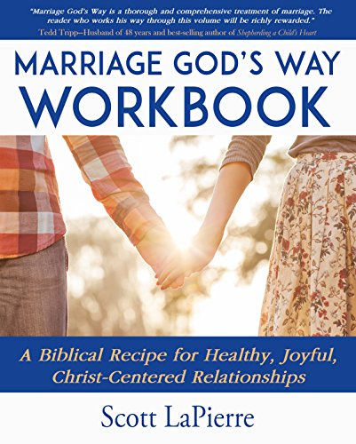 Marriage God's Way Workbook: A Biblical Recipe for Healthy, Joyful, Christ-Centered Relationships