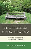 The Problem of Naturalism: Analytic Perspectives, Continental Virtues, Brian Lightbody, 073916483X