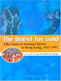 The Quest for Gold : Fifty Years of Amateur Sports in Hong Kong, 1947-1997, Lam, S. F. and Chang, Julian W., 9622097669